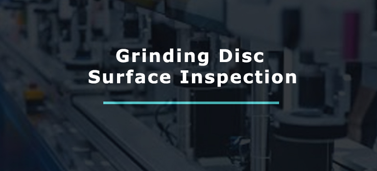 Grinding Disc Surface Inspection