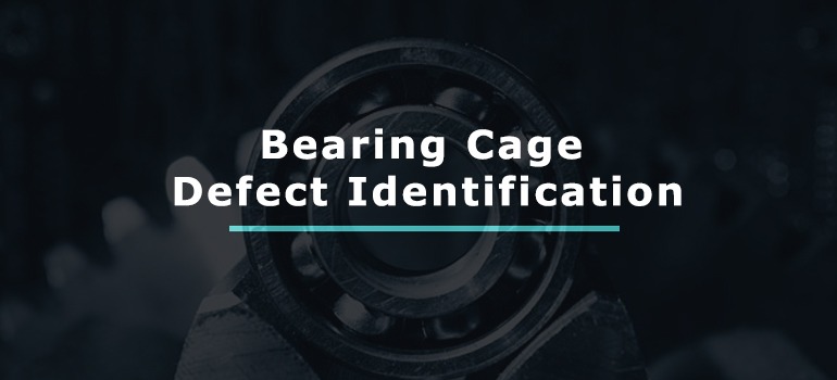 Bearing Cage Defect Identification