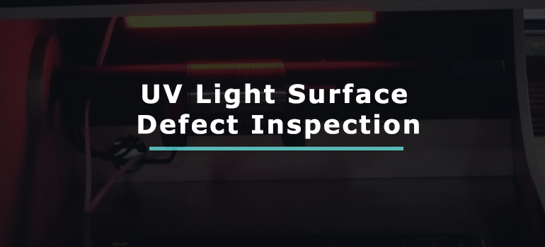 UV Light Surface Defect Inspection