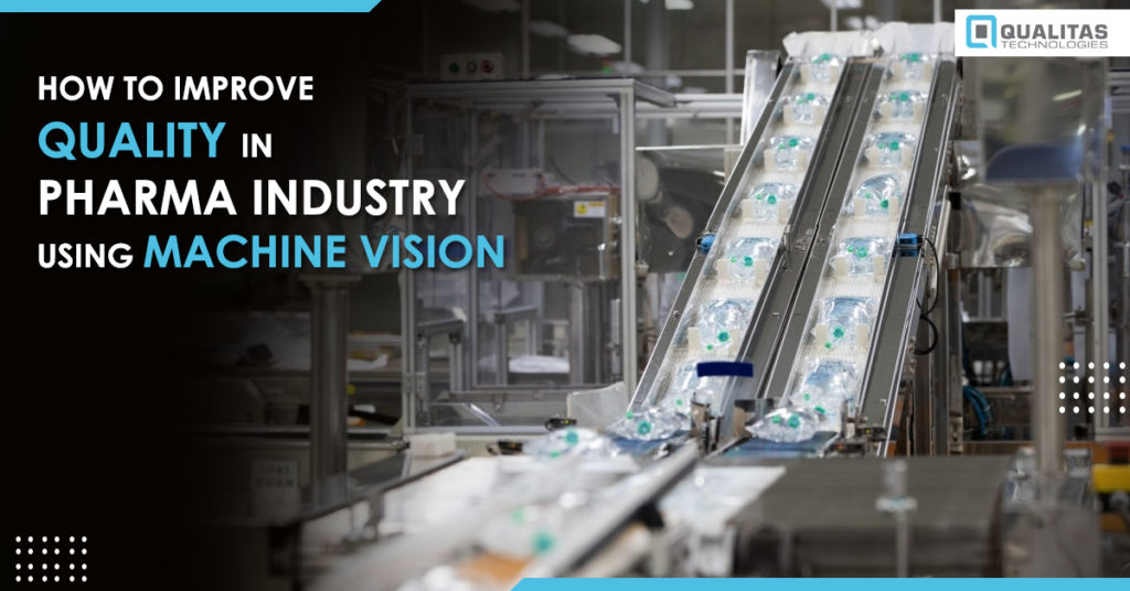 Machine Vision Improve Quality in Pharma Industry