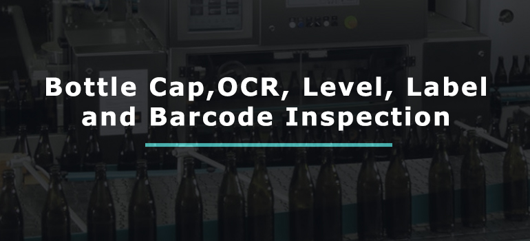 bottle cap, ocr, Level, Label and Barcode Inspection
