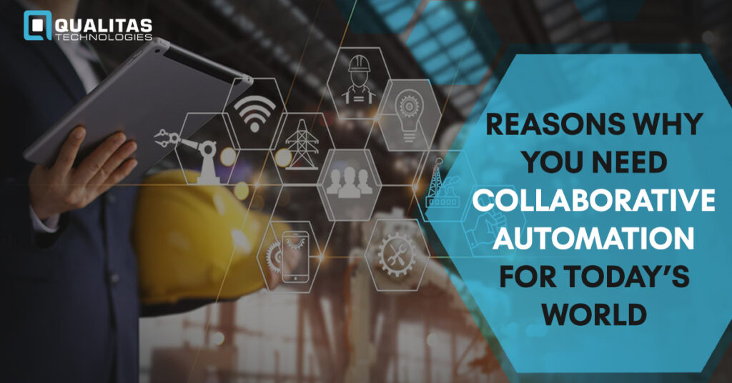 Top 5 Reasons Why You Need Collaborative Automation For Today's World- Qualitas Technologies