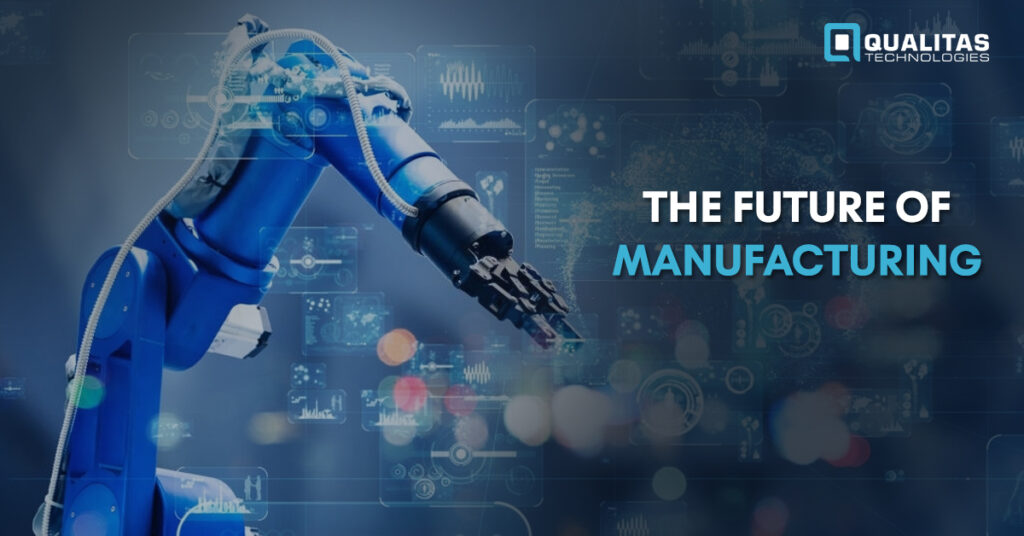 The Future Of Manufacturing: 2020 & Beyond- Qualitas Technologies