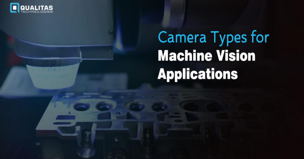 Choosing a Camera for a Machine Vision System- Camera Types | Qualitas Technologies