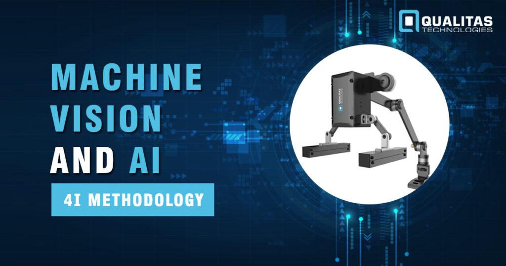 Machine Vision & AI- Everything You Need To Know | 4I Methodology | Qualitas Technologies