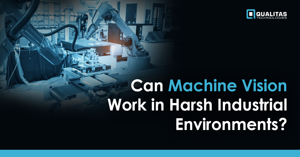 Can Machine Vision Work in Harsh Industrial Environments?