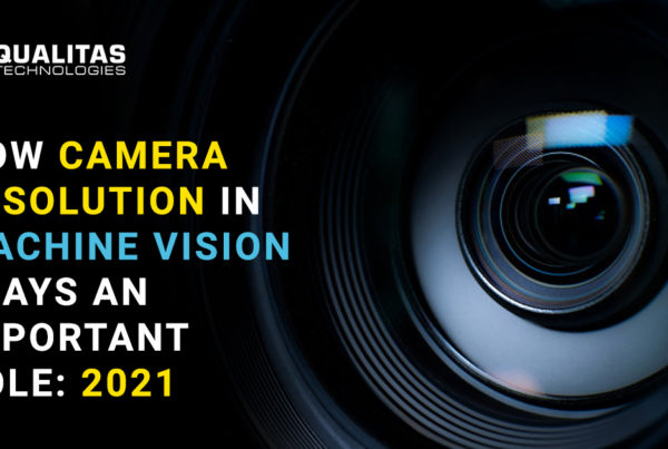 Camera Resolution In Machine Vision- 2021 Trends | Qualitas Technologies