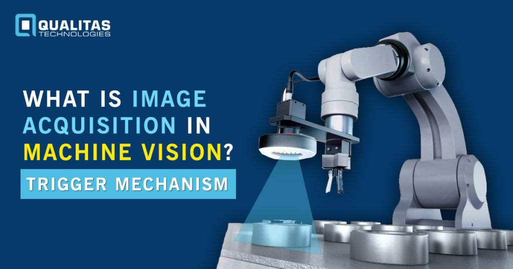 Image Acquisition In Machine Vision- Trigger Mechanism | Qualitas Technologies