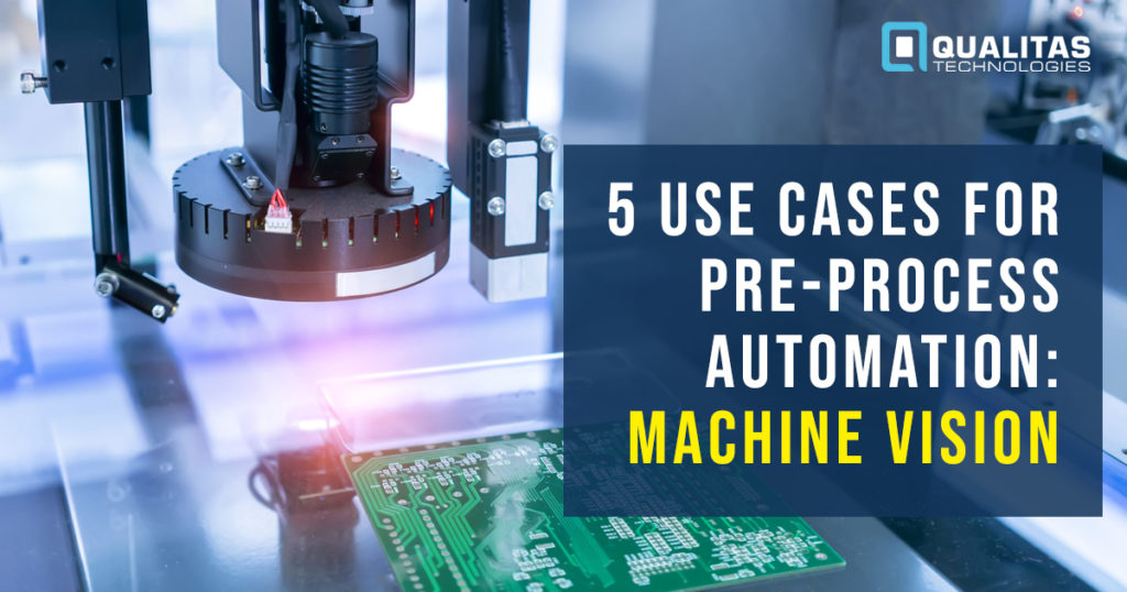 Machine Vision- Pre-process Automation | Qualitas Technologies