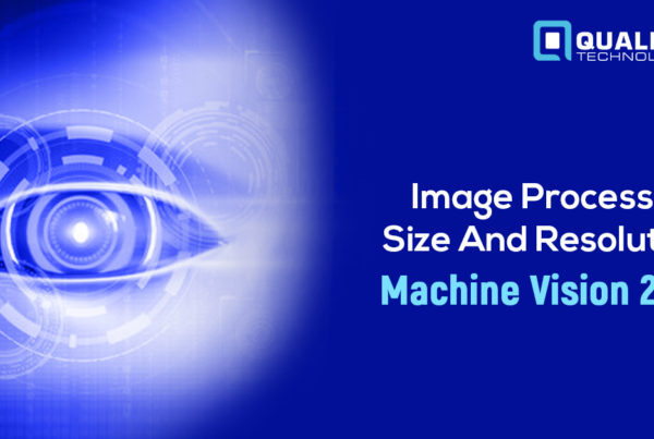 Image Procesing, Size And Resolution- Fundamentals Of Machine Vision 2021 | Qualitas Technologies
