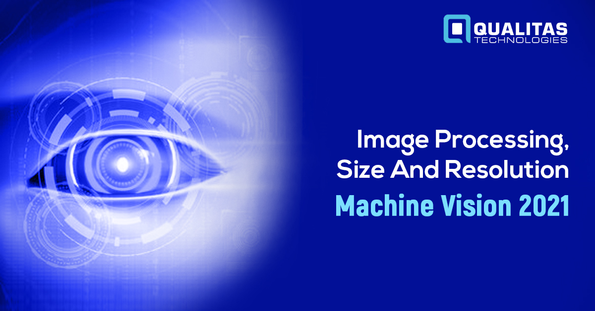 Image Processing, Size And Resolution: Machine Vision 2021