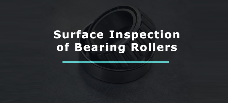 Surface Inspection Of Bearing Rollers