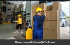 Manual Loading of cartoons and pallets